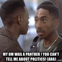 tupac13 -  My om was a panther ! You can't tell me about politics! (ARG)