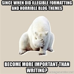 Bad RPer Polar Bear - Since when did illegible formatting and horrible blog themes Become more important than writing?