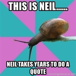 Synesthete Snail - THIS IS NEIL...... NEIL TAKES YEARS TO DO A QUOTE