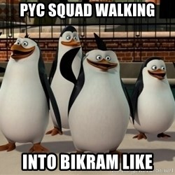 Madagascar Penguin - PYC SQUAD WALKING into bikram like