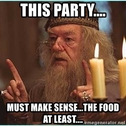 dumbledore fingers - This Party.... Must Make Sense...The Food At Least....