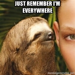 Whispering sloth - Just remember I'm everywhere