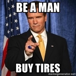 arnold schwarzenegger - BE a man  Buy tires
