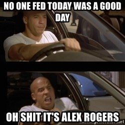 Vin Diesel Car - no one fed today was a good day oh shit it's alex rogers