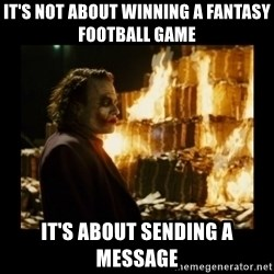 Not about the money joker - it's not about winning a fantasy football game it's about sending a message