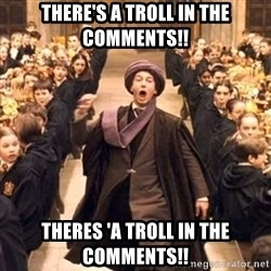 professor quirrell - There's a troll in the comments!! Theres 'a troll in the comments!!