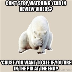 Bad RPer Polar Bear - Can't stop watching Year In Review Videos? 'Cause you want to see if you are in the pix at the end?