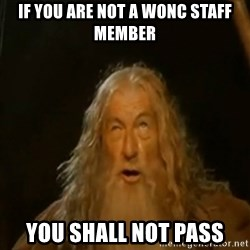 Gandalf You Shall Not Pass - if you are not a wonc staff member YOU SHALL NOT PASS