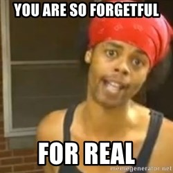 Antoine Dodson - You are so forgetful for real