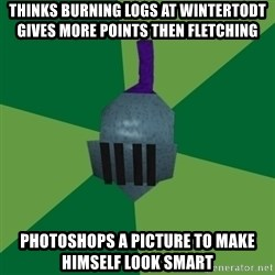 Runescape Advice - Thinks burning logs at wintertodt gives more points then fletching Photoshops a picture to make himself look smart