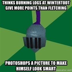 Runescape Advice - Thinks burning logs at wintertodt give more points than fletching Photoshops a picture to make himself look smart