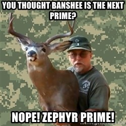 Chuck Testa Nope - you thought banshee is the next prime? nope! Zephyr Prime!