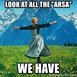 """Look at all the things - look at all the """"arsa"""" we have"""