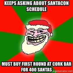 Santa Claus Troll Face - keeps asking about santacon schedule must buy first round at cork bar for 400 santas