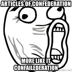 Lol Guy - Articles of Confederation  More like it Confailederation