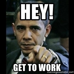 obama pointing - HEY! GET TO WORK
