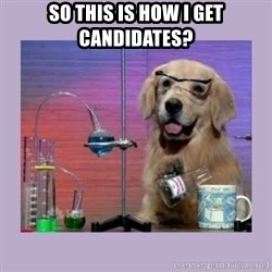 Dog Scientist - So this is how I get candidates?