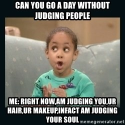 Raven Symone - Can You go a day without judging people Me: right now,am judging you,ur hair,ur makeup,infact am judging your soul