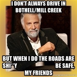 XX beer guy - I don't always drive in Bothell/Mill Creek But when I do the roads are shi**y                                    Be safe, my friends