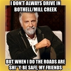 XX beer guy - i don't always drive in Bothell/Mill Creek But when I do the roads are shi**y. Be safe, my friends