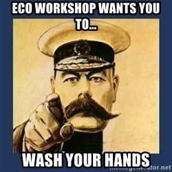 your country needs you - ECO Workshop wants you to... Wash your hands