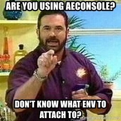 Badass Billy Mays - Are you using AEConsole? Don't know what ENV to attach to?