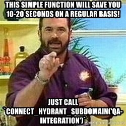 Badass Billy Mays - This simple function will save you 10-20 seconds on a regular basis! Just call `connect_hydrant_subdomain('qa-integration')`