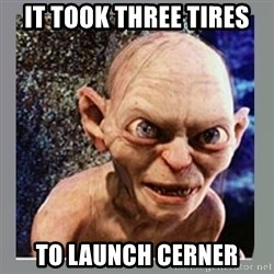 Smeagol - it took three tires to launch cerner
