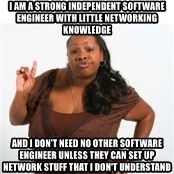 strong independent black woman asdfghjkl - I am a strong independent software engineer with little networking knowledge and i don't need no other software engineer unless they can set up network stuff that i don't understand