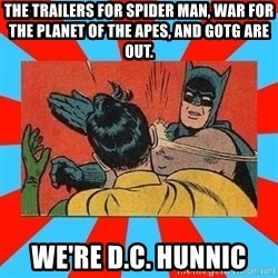 Batman Bitchslap - The Trailers for Spider Man, War For The Planet Of The Apes, and GOTG are out.  We're D.C. Hunnic