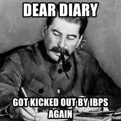 Dear Diary - DEAR DIARY GOT KICKED OUT BY IBPS AGAIN
