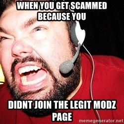 Angry Gamer - when you get scammed because you  didnt join the legit modz page