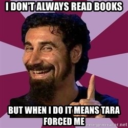 Serj Tankian - I don't always read books But when I do it means Tara forced me