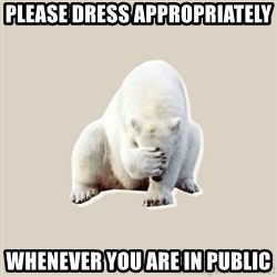 Bad RPer Polar Bear - Please Dress appropriately whenever you are in public