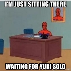 Spidermandesk - I'M just sitting there waiting for YURI solo