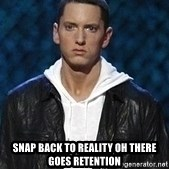 Eminem -  snap back to reality oh there goes retention