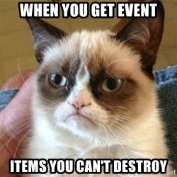 not funny cat - When you get event items you can't destroy
