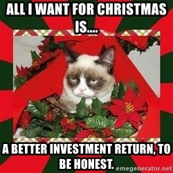 GRUMPY CAT ON CHRISTMAS - ALL I Want for christmas is.... a better investment return, to be honest.