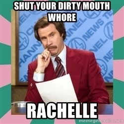 anchorman - Shut your dirty mouth whore Rachelle