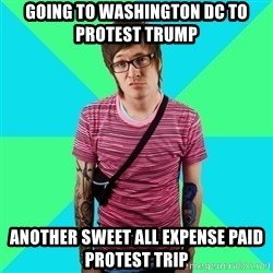 Disingenuous Liberal - Going to Washington DC to protest Trump Another sweet all expense paid protest trip