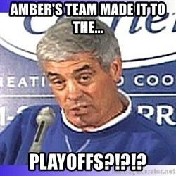jim mora - Amber's team made it to the... PLAYOFFS?!?!?