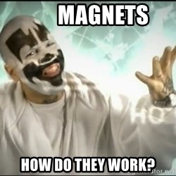 Insane Clown Posse -        Magnets How do they work?