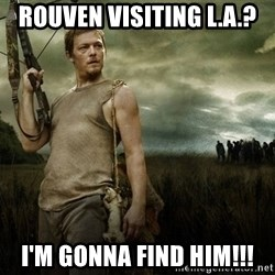 Daryl Dixon - Rouven visiting L.A.? I'M GONNA FIND HIM!!!