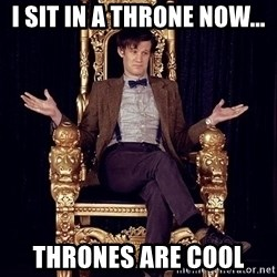 Hipster Doctor Who - I sit in a throne now... Thrones are cool