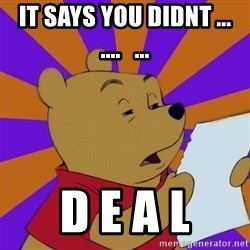 Skeptical Pooh - It says you didnt ...   ....   ... D E A L