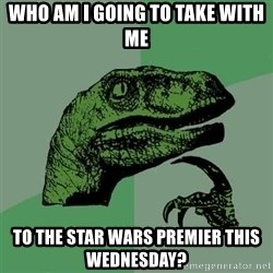 Raptor - who am i going to take with me to the star wars premier this wednesday?