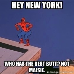 Spiderman12345 - hey new york! who has the best butt? not maisie.