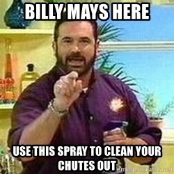 Badass Billy Mays - billy mays here use this spray to clean your chutes out