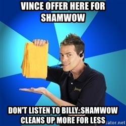 Shamwow Guy - vince offer here for shamwow don't listen to billy..shamwow cleans up more for less