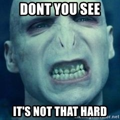 Angry Voldemort - Dont you see it's not that hard